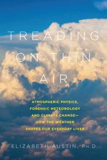 treading-on-thin-air-atmospheric-physics-forensic-meteorology-and-climate-change-how-weather-shapes-our-everyday-lives